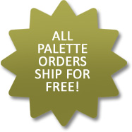 ALL PALETTE ORDERS SHIP FOR FREE!